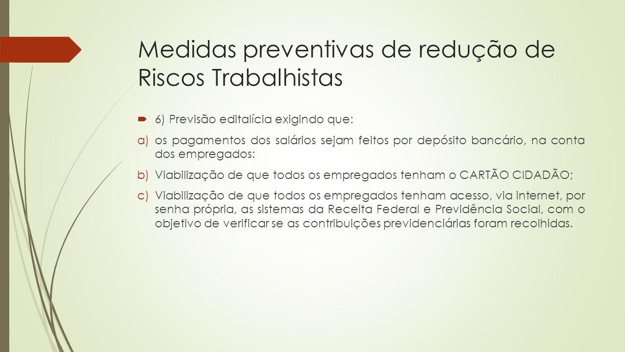 Medidas preventivas de redução de Riscos Trabalhistas  6) Previsão editalícia exigindo que: a)os pagamentos dos salários sejam feitos por depósito ba