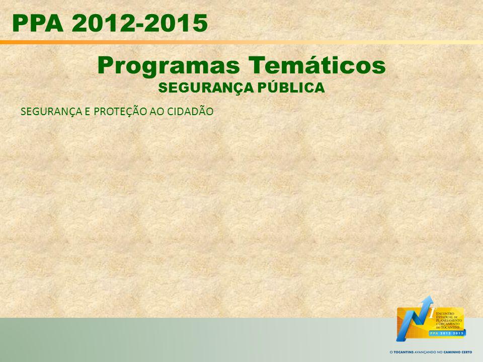 PPA 2012-2015 Programas Temáticos SEGURANÇA PÚBLICA SEGURANÇA E PROTEÇÃO AO CIDADÃO