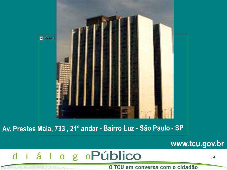 14 Av. Prestes Maia, 733, 21º andar - Bairro Luz - São Paulo - SP www.tcu.gov.br
