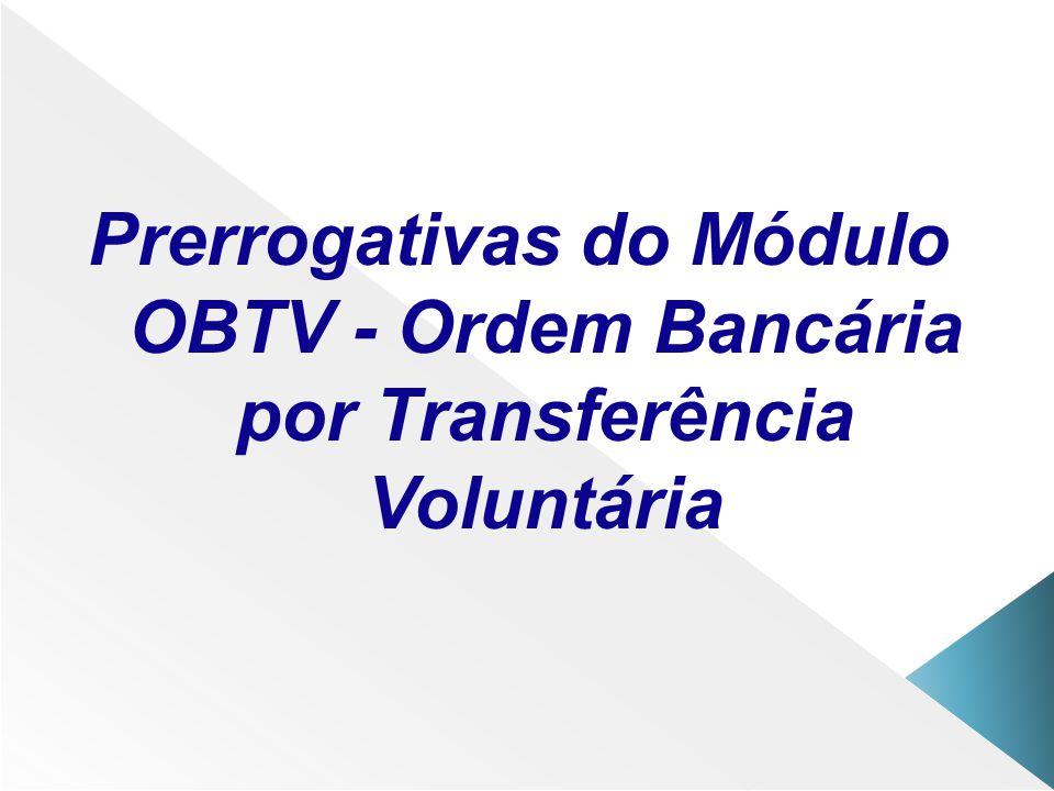 Prerrogativas do Módulo OBTV - Ordem Bancária por Transferência Voluntária