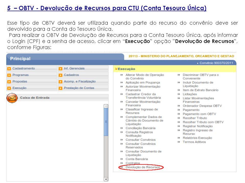 5 – OBTV - Devolução de Recursos para CTU (Conta Tesouro Única) Esse tipo de OBTV deverá ser utilizada quando parte do recurso do convênio deve ser devolvido para a Conta do Tesouro Única.