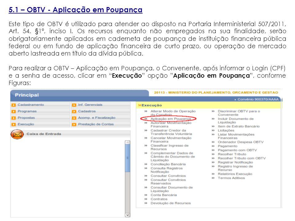 5.1 – OBTV - Aplicação em Poupança Este tipo de OBTV é utilizado para atender ao disposto na Portaria Interministerial 507/2011, Art.