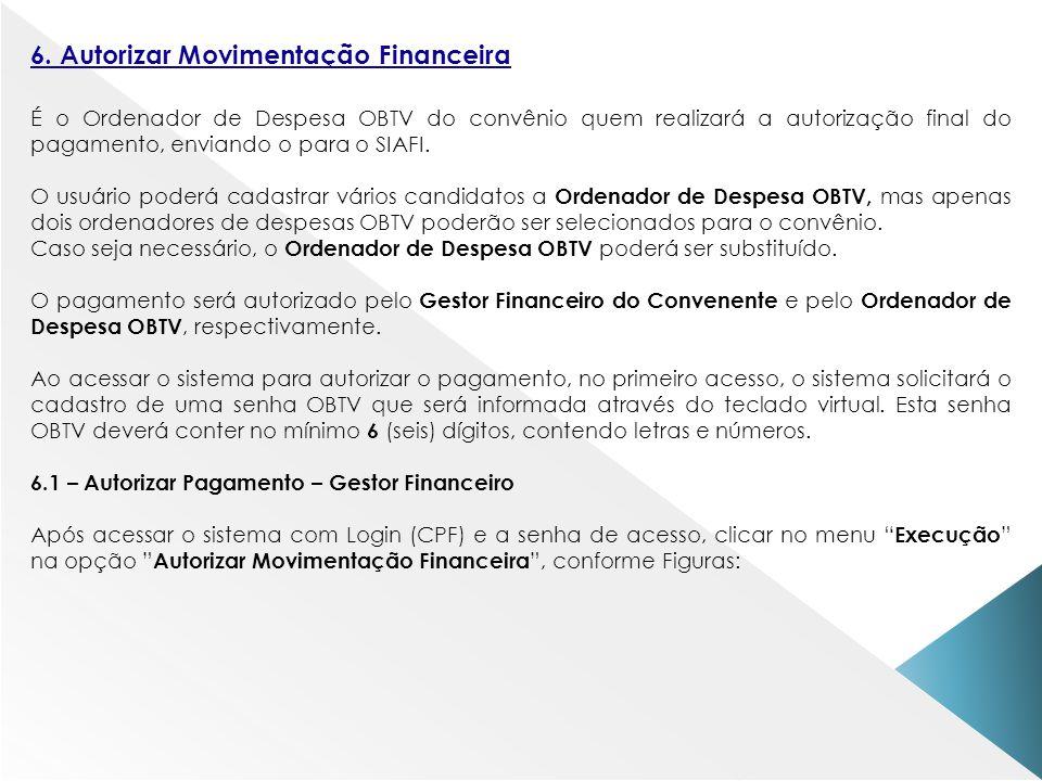 6. Autorizar Movimentação Financeira É o Ordenador de Despesa OBTV do convênio quem realizará a autorização final do pagamento, enviando o para o SIAF