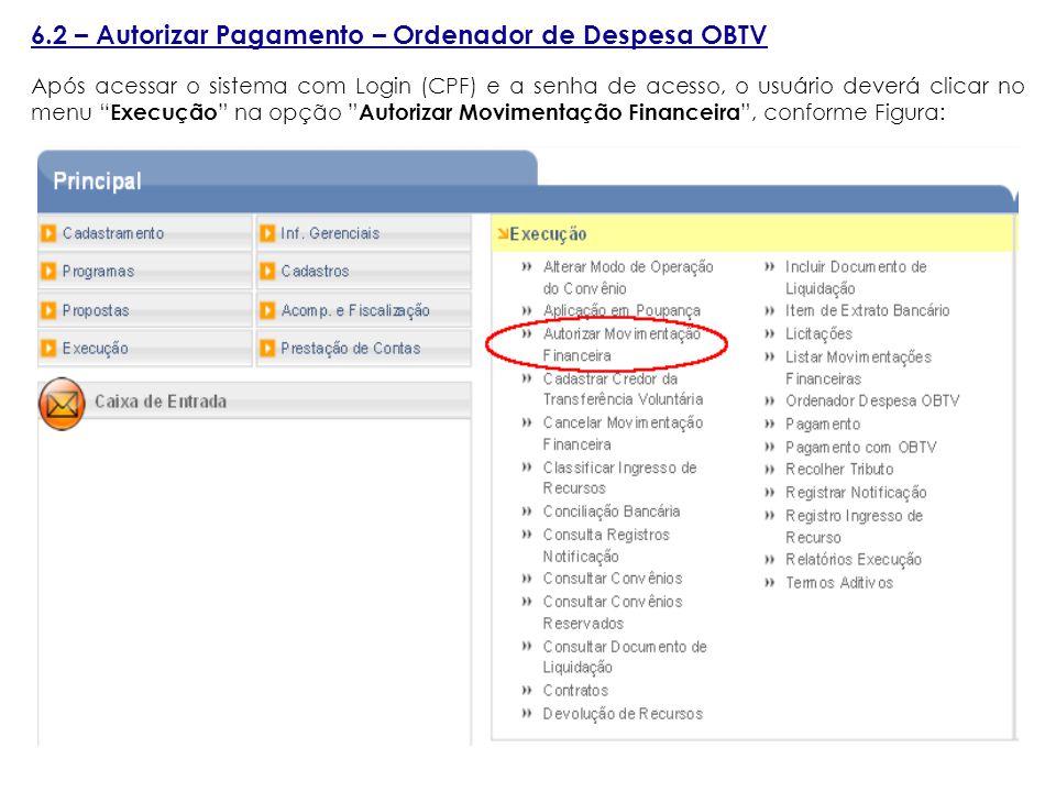 6.2 – Autorizar Pagamento – Ordenador de Despesa OBTV Após acessar o sistema com Login (CPF) e a senha de acesso, o usuário deverá clicar no menu Execução na opção Autorizar Movimentação Financeira , conforme Figura: