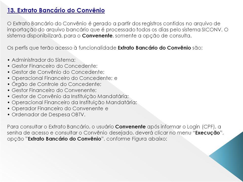 13. Extrato Bancário do Convênio O Extrato Bancário do Convênio é gerado a partir dos registros contidos no arquivo de importação do arquivo bancário