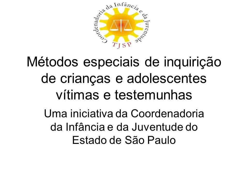 Métodos especiais de inquirição de crianças e adolescentes vítimas e testemunhas Uma iniciativa da Coordenadoria da Infância e da Juventude do Estado de São Paulo