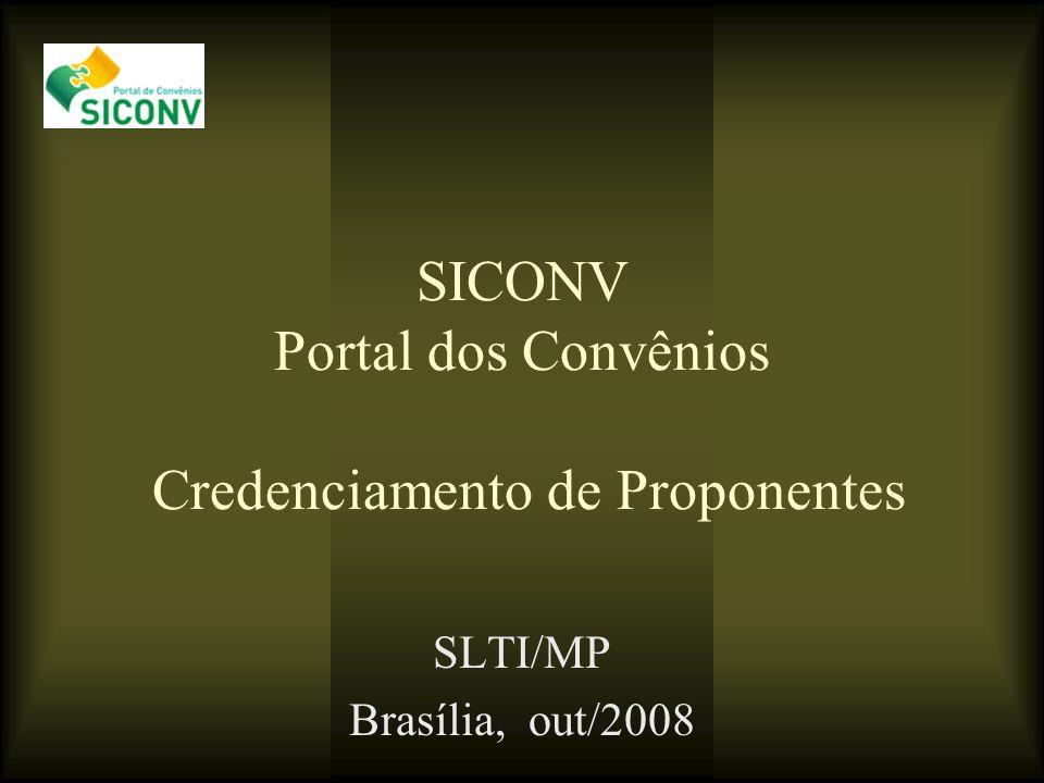 SICONV Portal dos Convênios Credenciamento de Proponentes SLTI/MP Brasília, out/2008