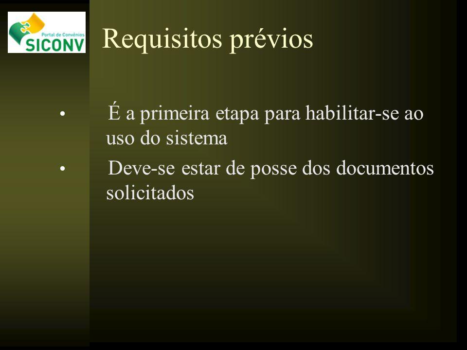 Requisitos prévios É a primeira etapa para habilitar-se ao uso do sistema Deve-se estar de posse dos documentos solicitados