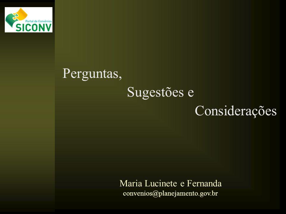 Perguntas, Sugestões e Considerações Maria Lucinete e Fernanda convenios@planejamento.gov.br