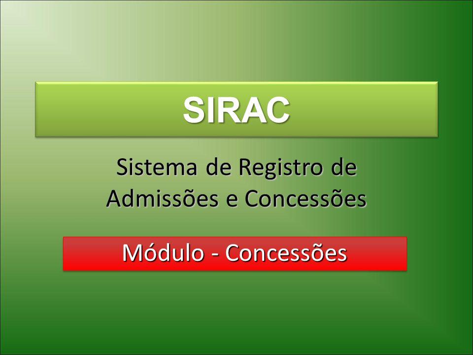 SIRACSIRAC Sistema de Registro de Admissões e Concessões Módulo - Concessões