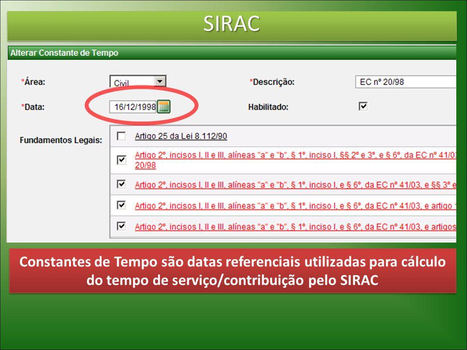 SIRACSIRAC Constantes de Tempo são datas referenciais utilizadas para cálculo do tempo de serviço/contribuição pelo SIRAC