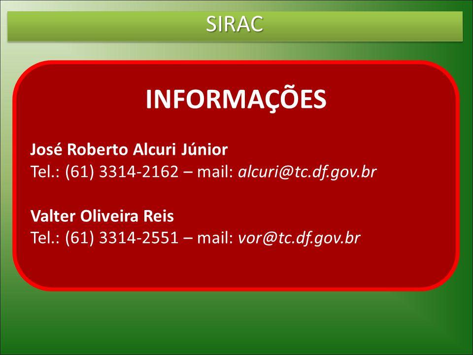SIRACSIRAC INFORMAÇÕES José Roberto Alcuri Júnior Tel.: (61) 3314-2162 – mail: alcuri@tc.df.gov.br Valter Oliveira Reis Tel.: (61) 3314-2551 – mail: vor@tc.df.gov.br
