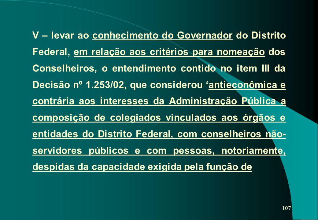 107 V – levar ao conhecimento do Governador do Distrito Federal, em relação aos critérios para nomeação dos Conselheiros, o entendimento contido no it