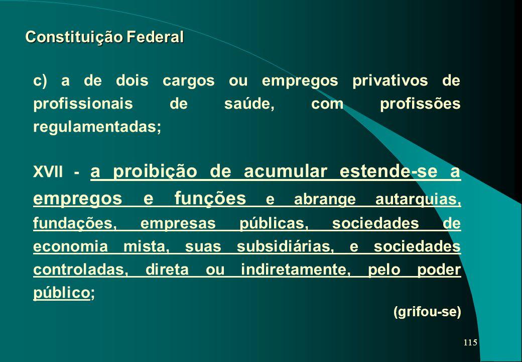115 Constituição Federal c) a de dois cargos ou empregos privativos de profissionais de saúde, com profissões regulamentadas; XVII - a proibição de ac