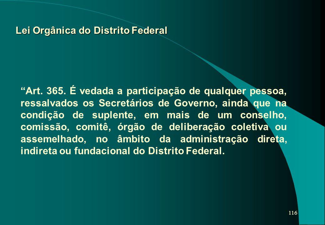 """116 Lei Orgânica do Distrito Federal """"Art. 365. É vedada a participação de qualquer pessoa, ressalvados os Secretários de Governo, ainda que na condiç"""