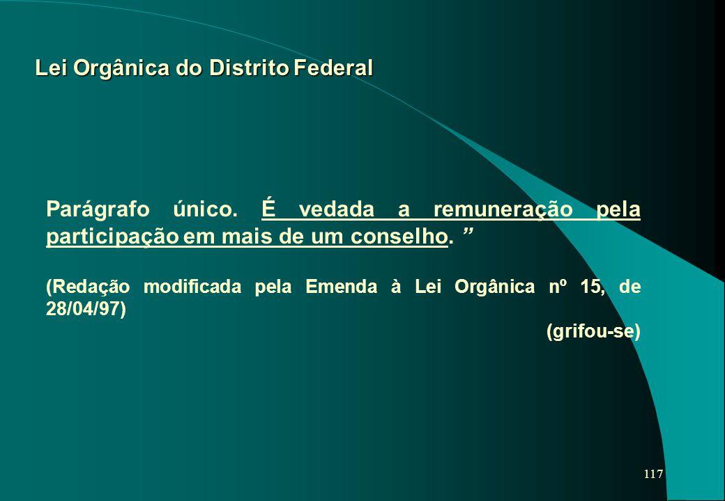 """117 Lei Orgânica do Distrito Federal Parágrafo único. É vedada a remuneração pela participação em mais de um conselho. """" (Redação modificada pela Emen"""