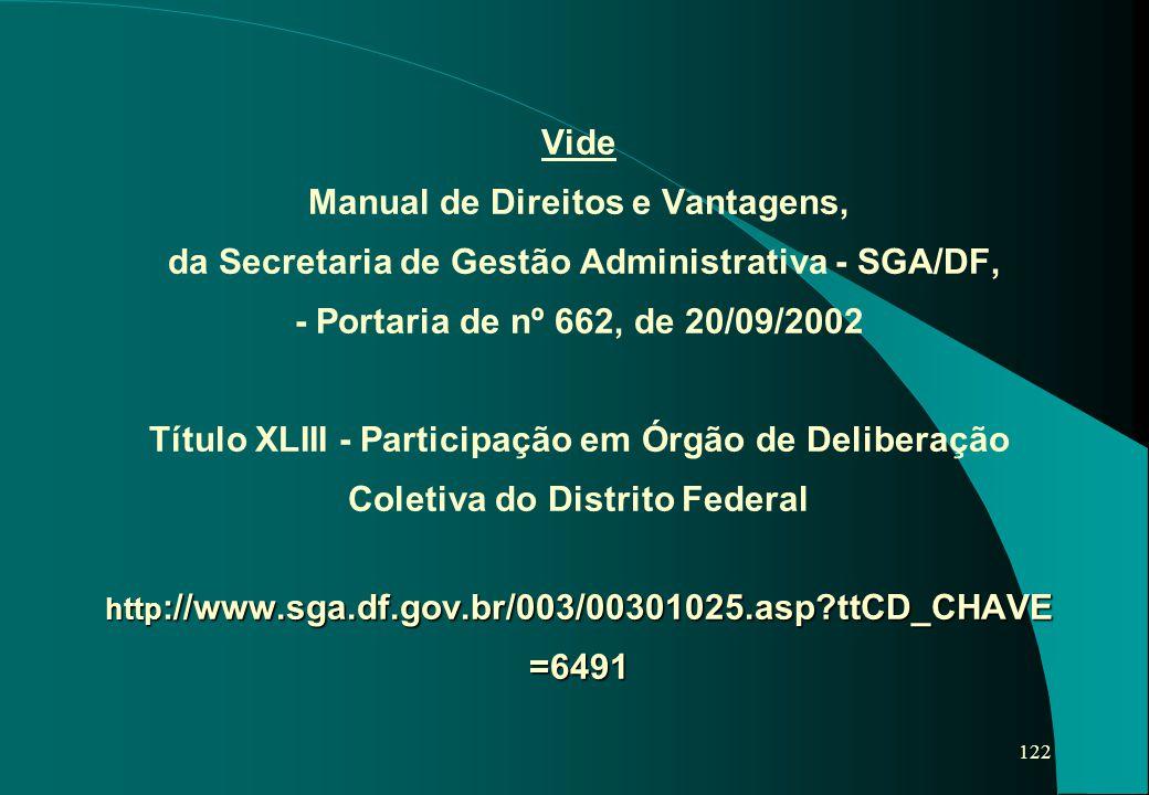 122 http ://www.sga.df.gov.br/003/00301025.asp?ttCD_CHAVE =6491 Vide Manual de Direitos e Vantagens, da Secretaria de Gestão Administrativa - SGA/DF,