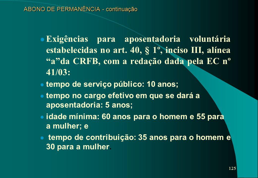 """125 ABONO DE PERMANÊNCIA - continuação Exigências para aposentadoria voluntária estabelecidas no art. 40, § 1º, inciso III, alínea """"a""""da CRFB, com a r"""