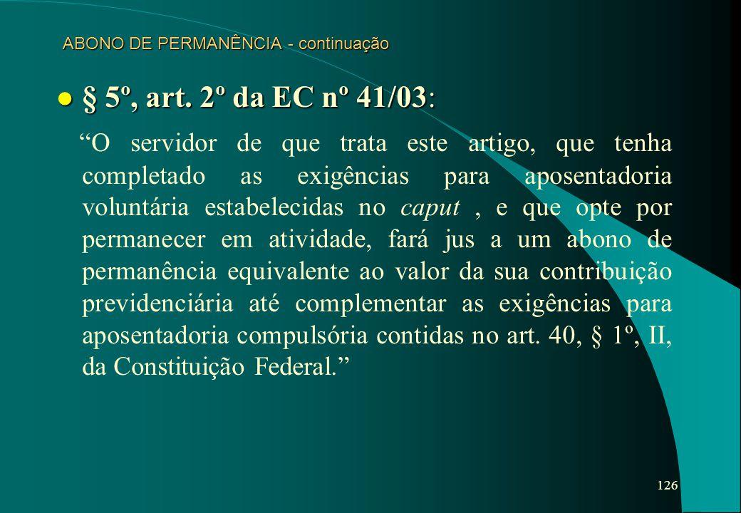"""126 ABONO DE PERMANÊNCIA - continuação l § 5º, art. 2º da EC nº 41/03: """"O servidor de que trata este artigo, que tenha completado as exigências para a"""