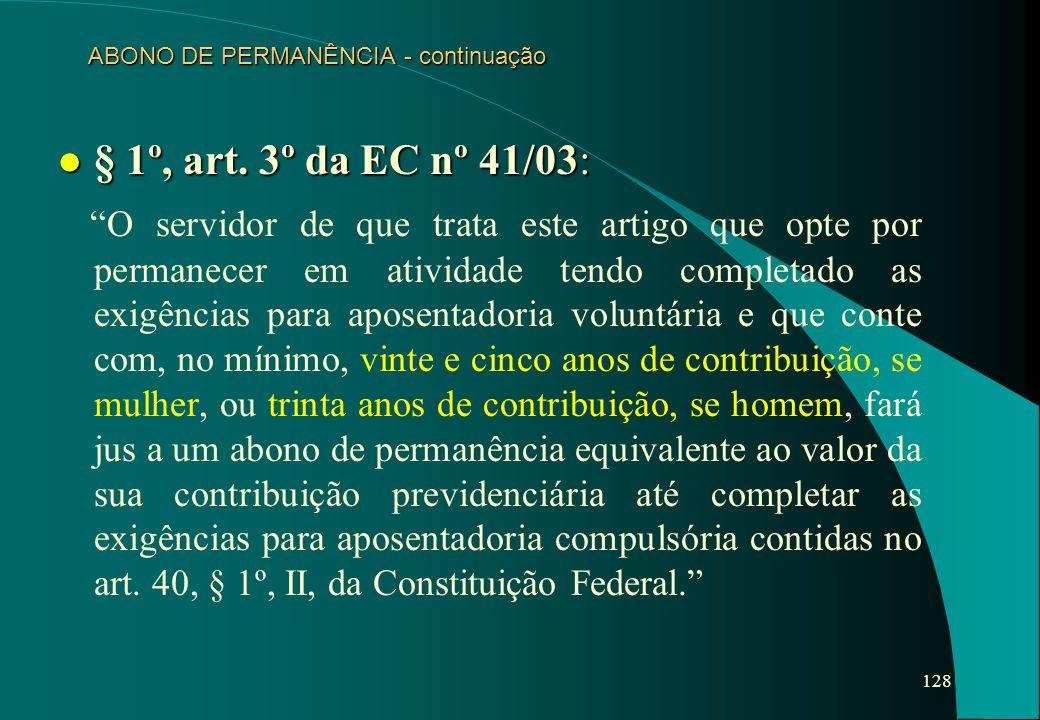 """128 ABONO DE PERMANÊNCIA - continuação l § 1º, art. 3º da EC nº 41/03: """"O servidor de que trata este artigo que opte por permanecer em atividade tendo"""