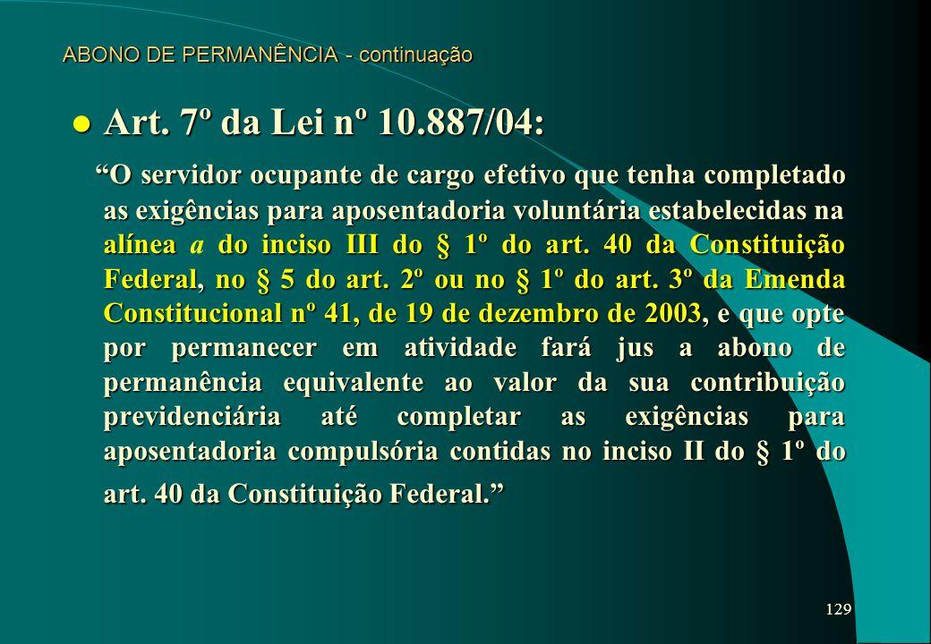 """129 ABONO DE PERMANÊNCIA - continuação l Art. 7º da Lei nº 10.887/04: """"O servidor ocupante de cargo efetivo que tenha completado as exigências para ap"""