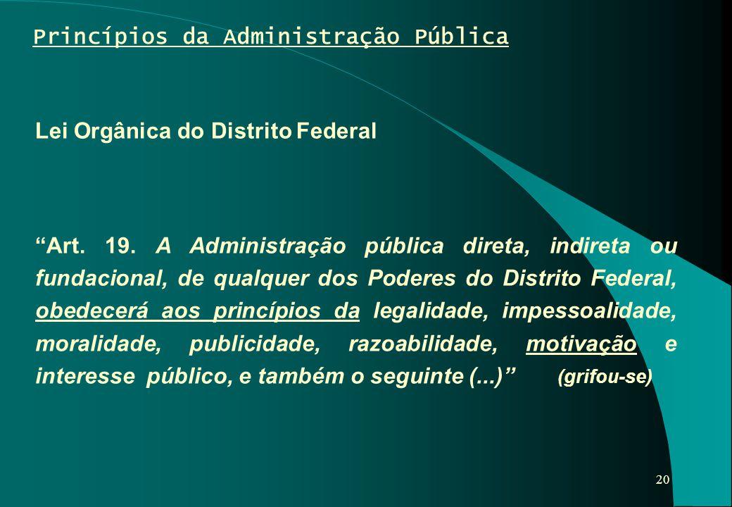 """20 Lei Orgânica do Distrito Federal """"Art. 19. A Administração pública direta, indireta ou fundacional, de qualquer dos Poderes do Distrito Federal, ob"""
