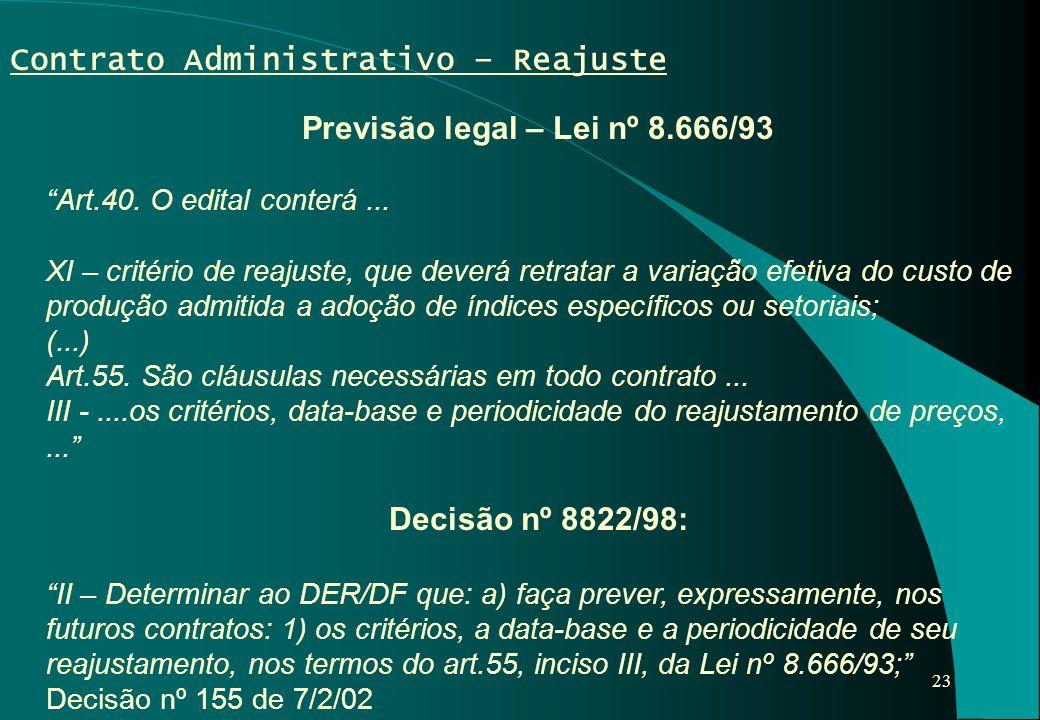 """23 Contrato Administrativo – Reajuste Previsão legal – Lei nº 8.666/93 """"Art.40. O edital conterá... XI – critério de reajuste, que deverá retratar a v"""
