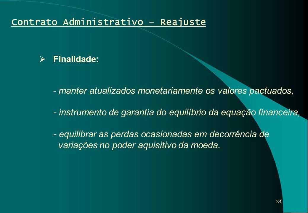 24 Contrato Administrativo – Reajuste  Finalidade: - manter atualizados monetariamente os valores pactuados, - instrumento de garantia do equilíbrio
