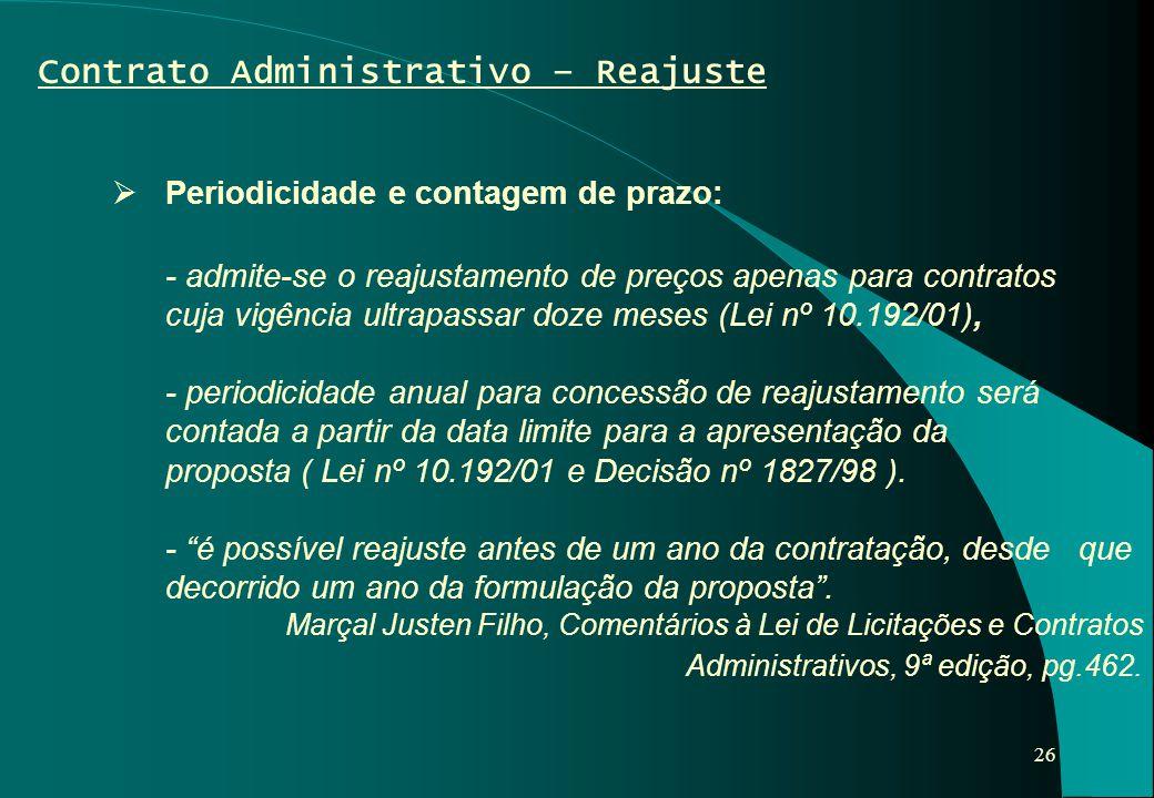 26  Periodicidade e contagem de prazo: - admite-se o reajustamento de preços apenas para contratos cuja vigência ultrapassar doze meses (Lei nº 10.19