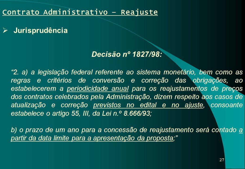 """27 Contrato Administrativo – Reajuste  Jurisprudência Decisão nº 1827/98: """"2. a) a legislação federal referente ao sistema monetário, bem como as reg"""