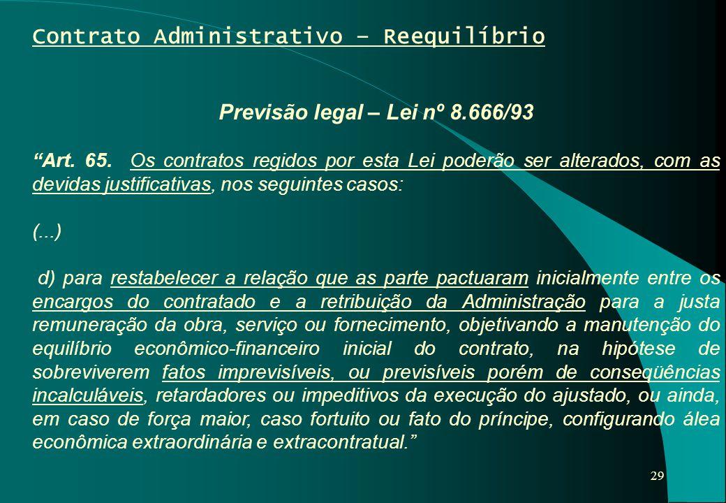 """29 Contrato Administrativo – Reequilíbrio Previsão legal – Lei nº 8.666/93 """"Art. 65. Os contratos regidos por esta Lei poderão ser alterados, com as d"""