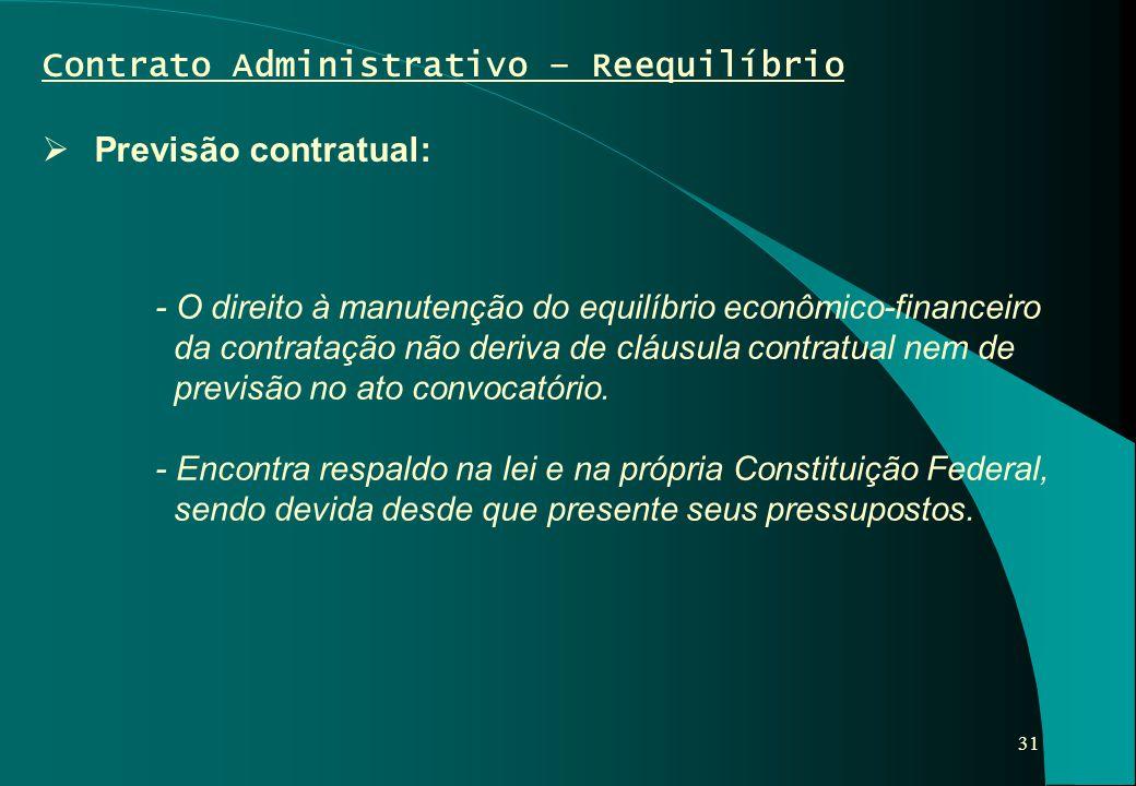 31 Contrato Administrativo – Reequilíbrio  Previsão contratual: - O direito à manutenção do equilíbrio econômico-financeiro da contratação não deriva