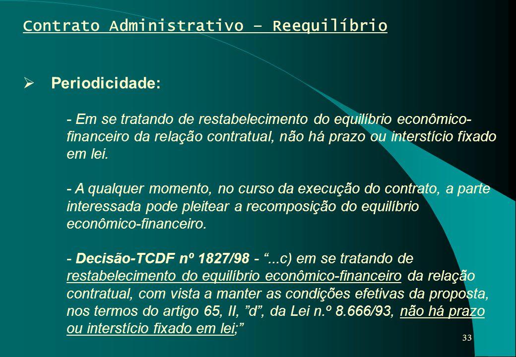 33 Contrato Administrativo – Reequilíbrio  Periodicidade: - Em se tratando de restabelecimento do equilíbrio econômico- financeiro da relação contrat