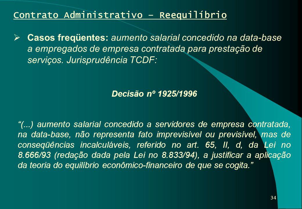 34 Contrato Administrativo – Reequilíbrio  Casos freqüentes: aumento salarial concedido na data-base a empregados de empresa contratada para prestaçã