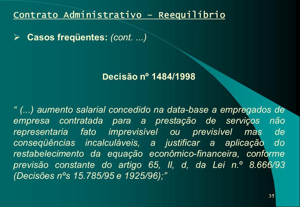 """35 Contrato Administrativo – Reequilíbrio  Casos freqüentes: (cont....) D ecisão nº 1484/1998 """" (...) aumento salarial concedido na data-base a empre"""