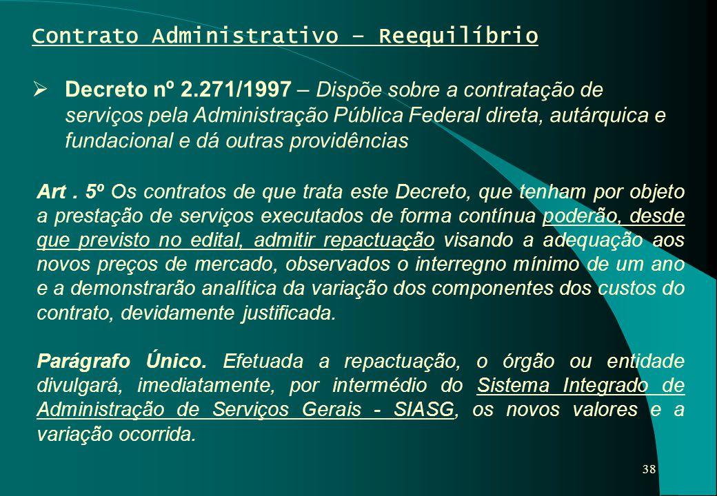 38 Contrato Administrativo – Reequilíbrio  Decreto nº 2.271/1997 – Dispõe sobre a contratação de serviços pela Administração Pública Federal direta,