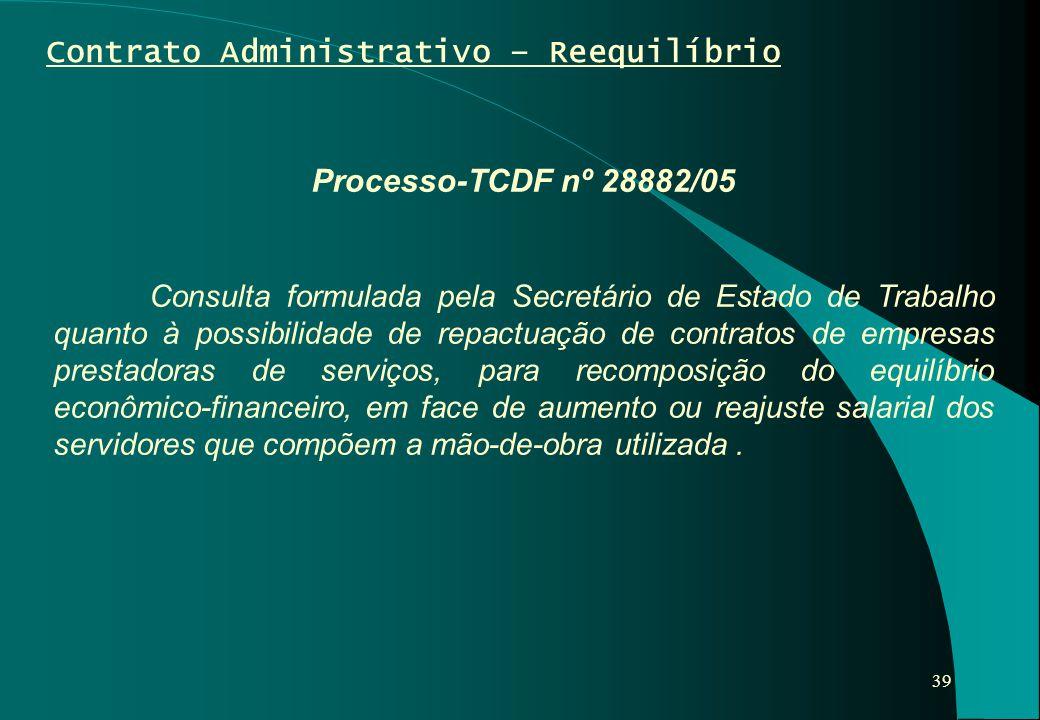 39 Contrato Administrativo – Reequilíbrio Processo-TCDF nº 28882/05 Consulta formulada pela Secretário de Estado de Trabalho quanto à possibilidade de