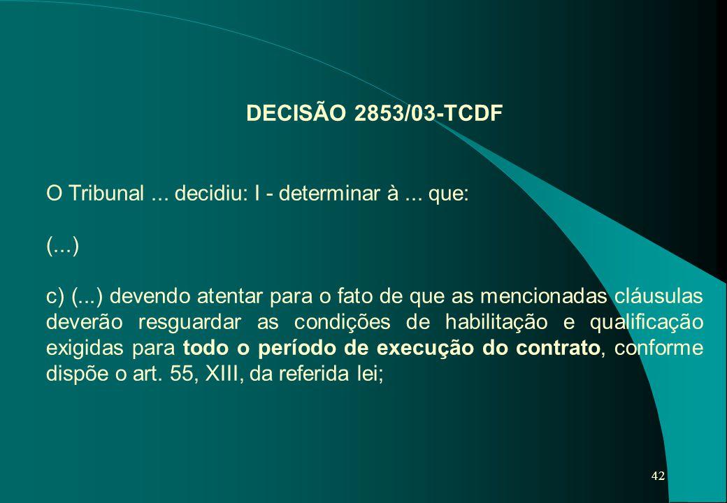 42 DECISÃO 2853/03-TCDF O Tribunal... decidiu: I - determinar à... que: (...) c) (...) devendo atentar para o fato de que as mencionadas cláusulas dev