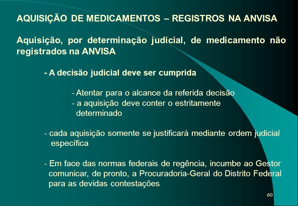 60 AQUISIÇÃO DE MEDICAMENTOS – REGISTROS NA ANVISA Aquisição, por determinação judicial, de medicamento não registrados na ANVISA - A decisão judicial