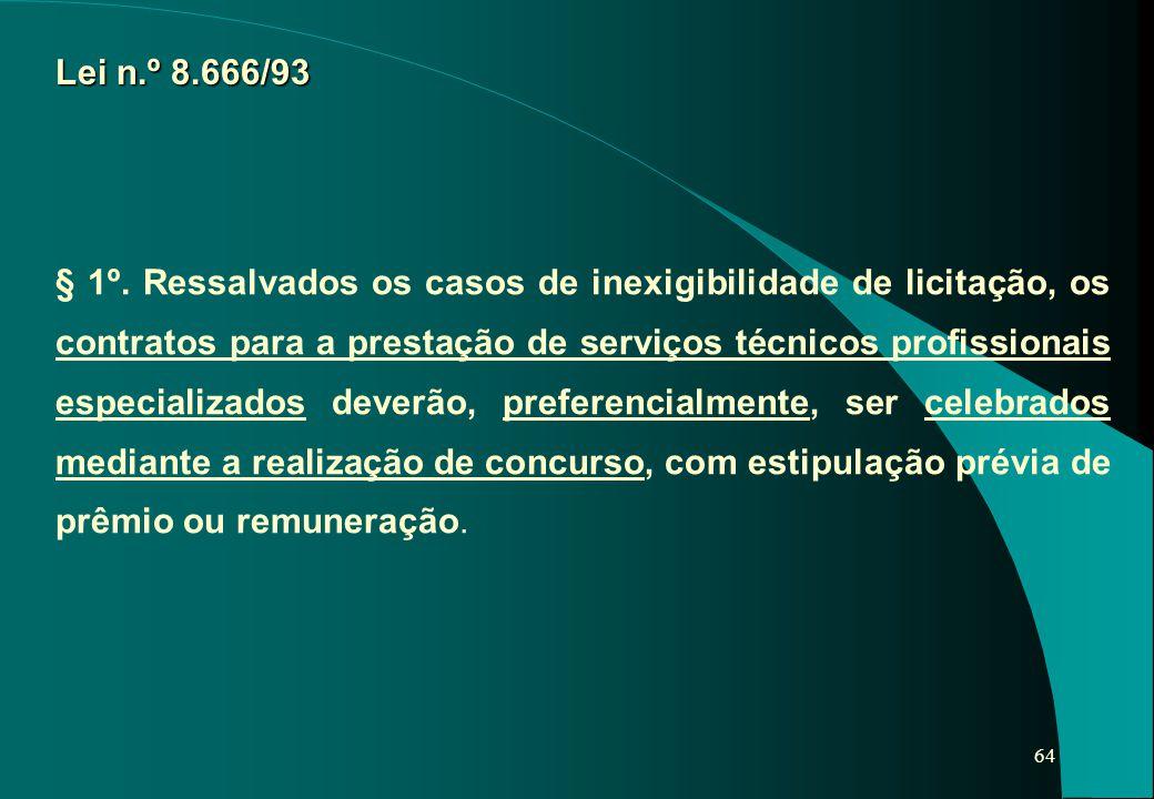 64 § 1º. Ressalvados os casos de inexigibilidade de licitação, os contratos para a prestação de serviços técnicos profissionais especializados deverão