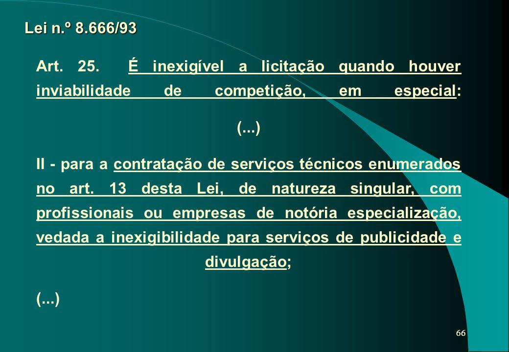 66 Lei n.º 8.666/93 Art. 25. É inexigível a licitação quando houver inviabilidade de competição, em especial: (...) II - para a contratação de serviço