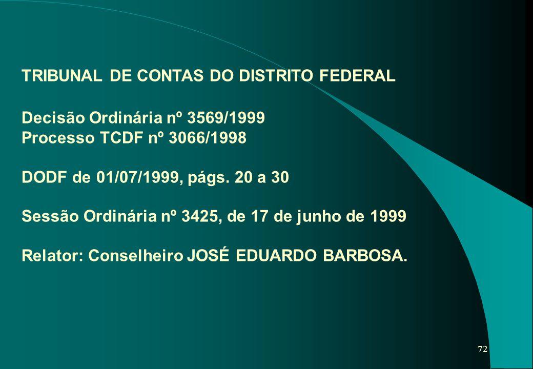 72 TRIBUNAL DE CONTAS DO DISTRITO FEDERAL Decisão Ordinária nº 3569/1999 Processo TCDF nº 3066/1998 DODF de 01/07/1999, págs. 20 a 30 Sessão Ordinária