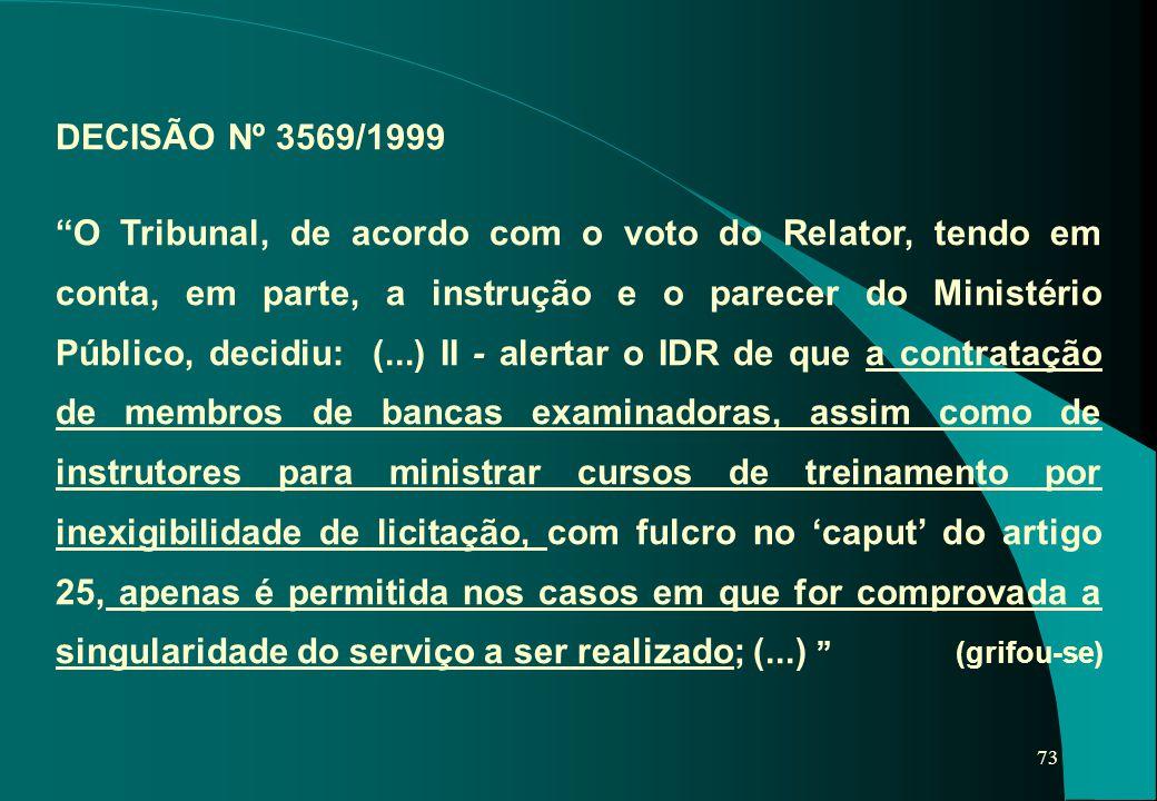 """73 DECISÃO Nº 3569/1999 """"O Tribunal, de acordo com o voto do Relator, tendo em conta, em parte, a instrução e o parecer do Ministério Público, decidiu"""
