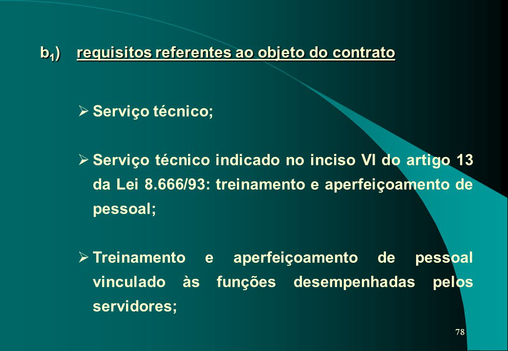 78 b 1 ) requisitos referentes ao objeto do contrato  Serviço técnico;  Serviço técnico indicado no inciso VI do artigo 13 da Lei 8.666/93: treiname