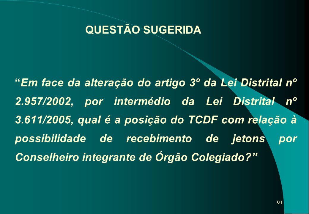 """91 """"Em face da alteração do artigo 3º da Lei Distrital nº 2.957/2002, por intermédio da Lei Distrital nº 3.611/2005, qual é a posição do TCDF com rela"""