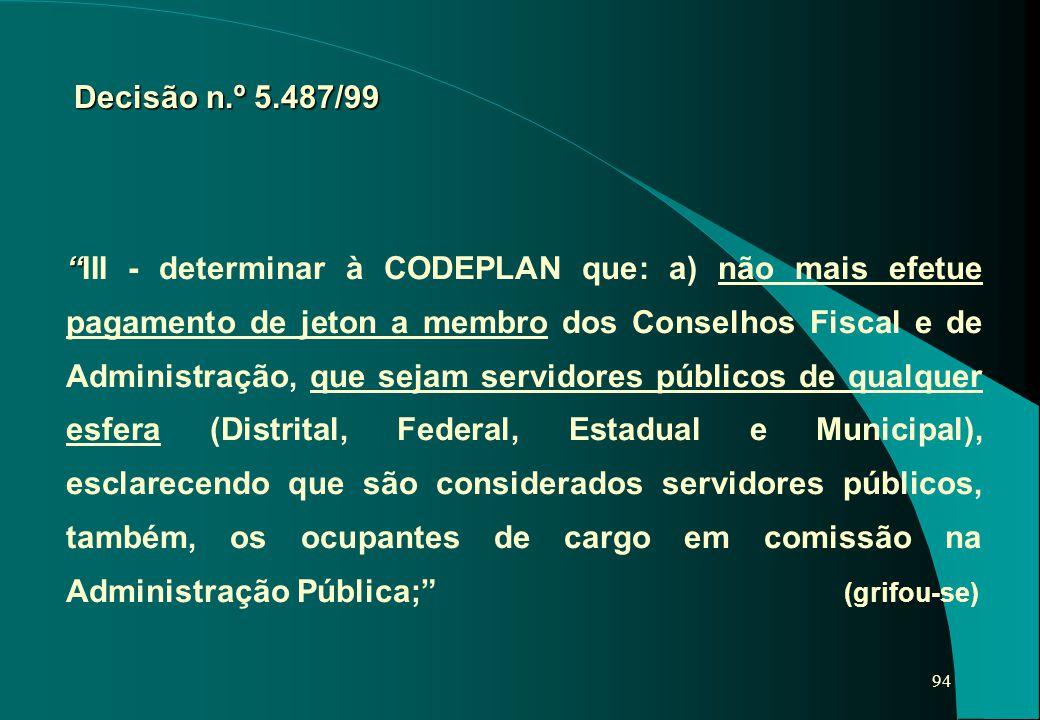 """94 """" """"III - determinar à CODEPLAN que: a) não mais efetue pagamento de jeton a membro dos Conselhos Fiscal e de Administração, que sejam servidores pú"""