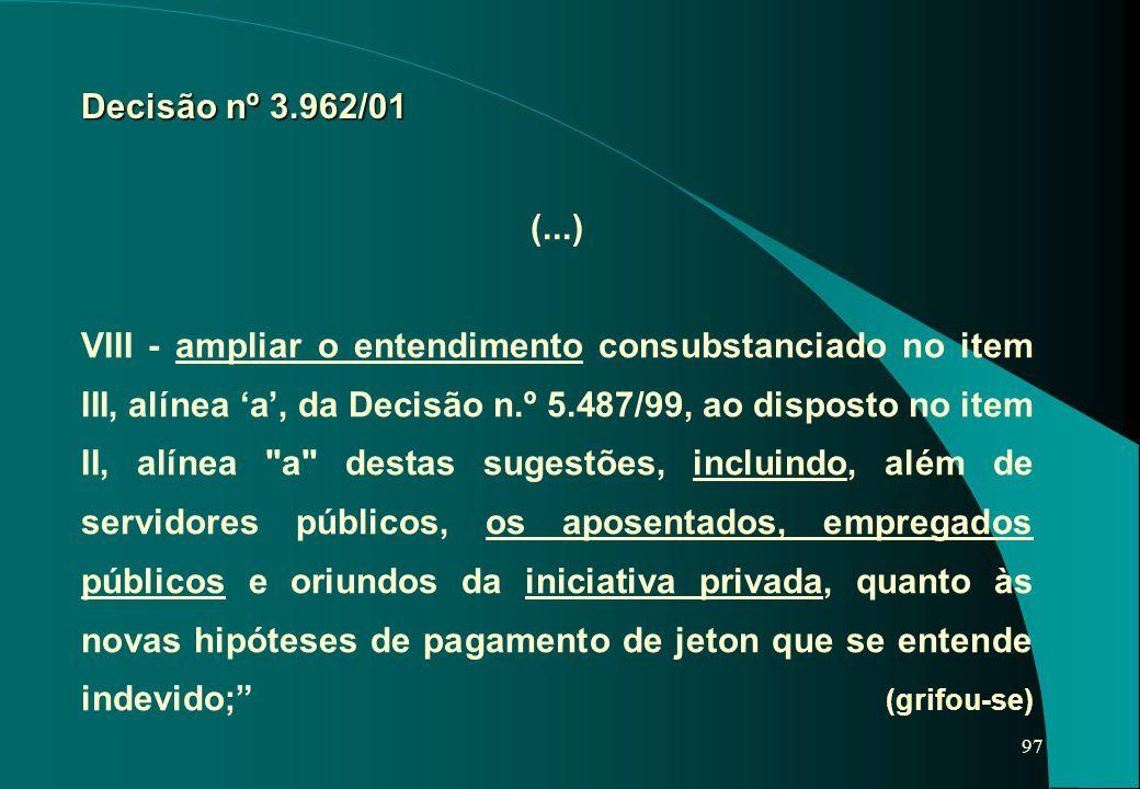 97 (...) VIII - ampliar o entendimento consubstanciado no item III, alínea 'a', da Decisão n.º 5.487/99, ao disposto no item II, alínea