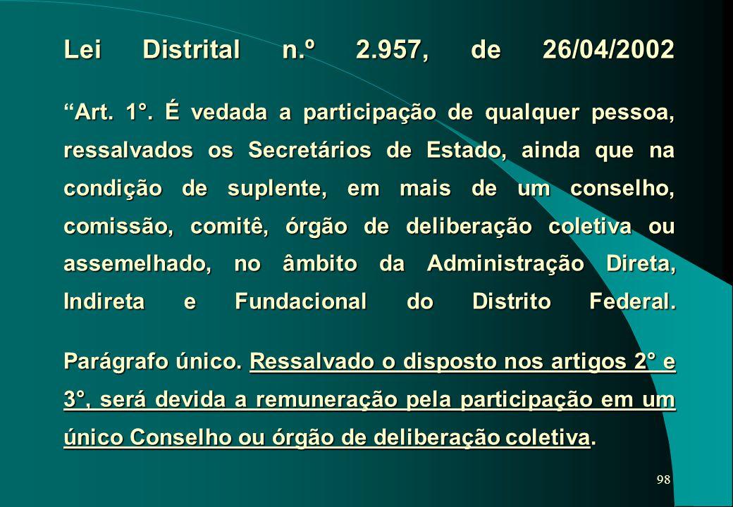 98 Lei Distrital n.º 2.957, de 26/04/2002 Art. 1°. É vedada a participação de qualquer pessoa, ressalvados os Secretários de Estado, ainda que na cond