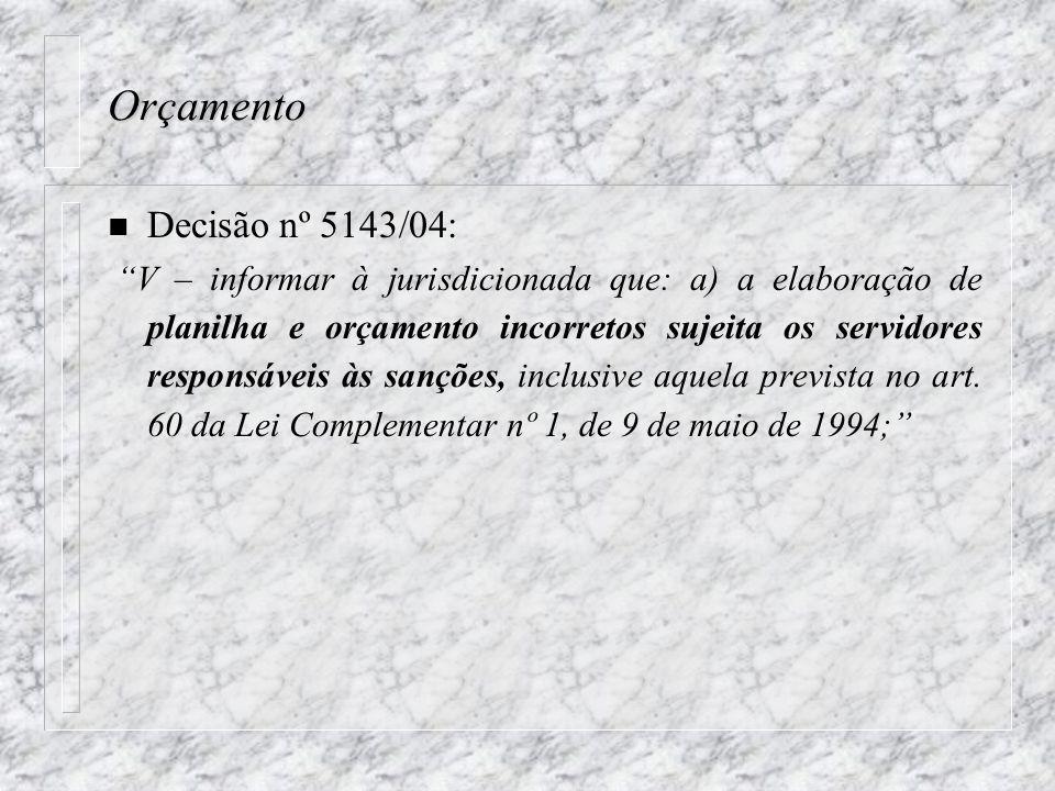 Orçamento n Decisão nº 5143/04: V – informar à jurisdicionada que: a) a elaboração de planilha e orçamento incorretos sujeita os servidores responsáveis às sanções, inclusive aquela prevista no art.