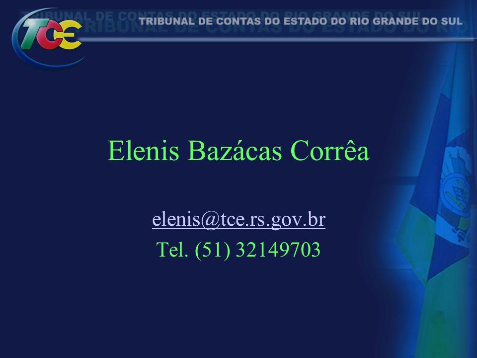Elenis Bazácas Corrêa elenis@tce.rs.gov.br Tel. (51) 32149703